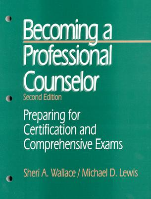 Becoming a Professional Counselor By Wallace, Sheri A./ Lewis, Michael D.